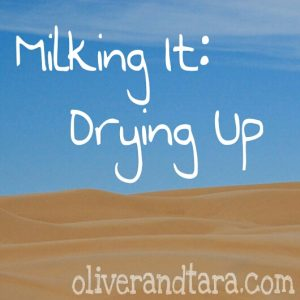 Milking It: Drying Up | oliverandtara.com